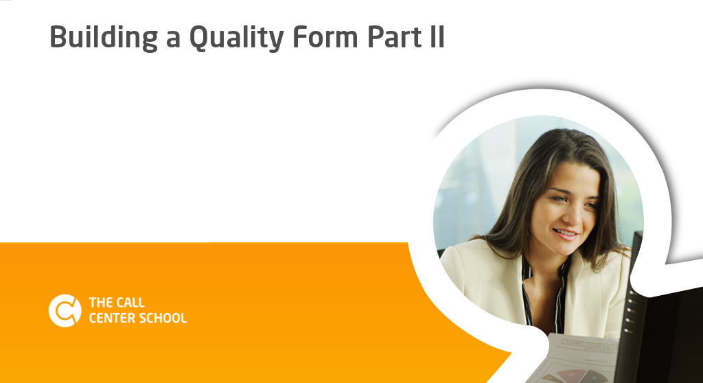 The Call Center School Course: Building a Quality Form – Part II